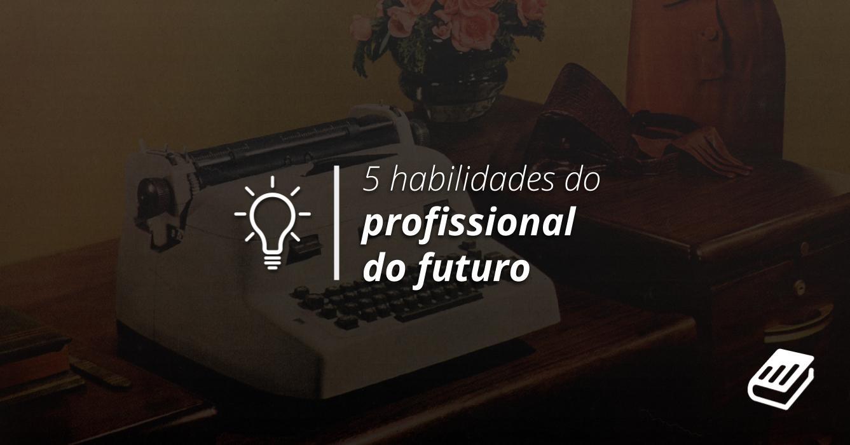 Habilidades do profissional de conteúdo do futuro | Content Hackers