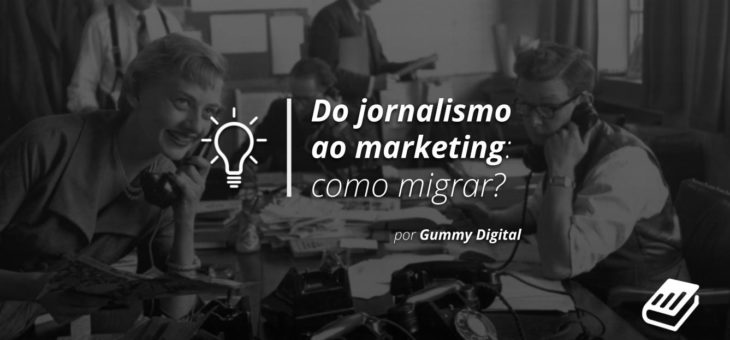 Marketing Digital e as áreas de atuação do jornalista: como migrar?
