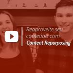 Content Repurposing - A arte do reaproveitamento de conteúdo