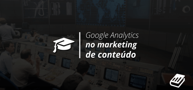 Google Analytics no marketing de conteúdo: como usar?