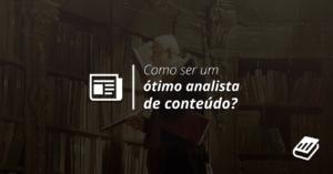 Analista de conteúdo: como tornar-se um profissional acima da média? | Content Hackers