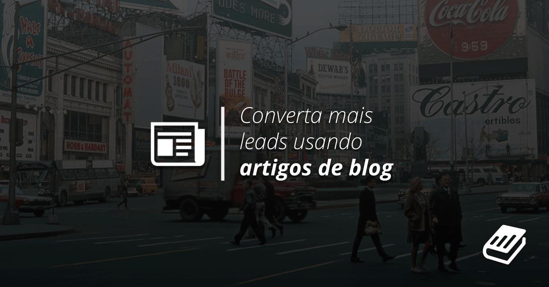 Como gerar leads usando artigos de blog? Anote estas dicas!